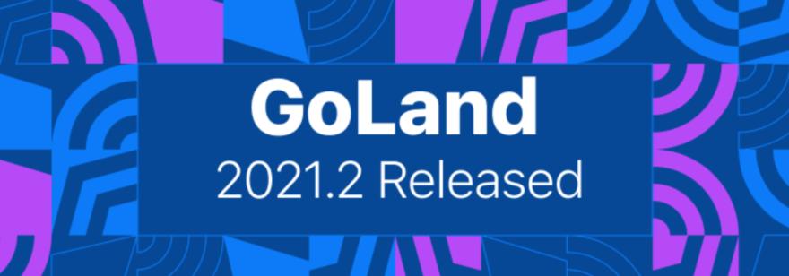 Обложка: Вышла новая версия GoLand 2021.2: новые функции для модулей Go, форматирование и поддержка Go 1.17