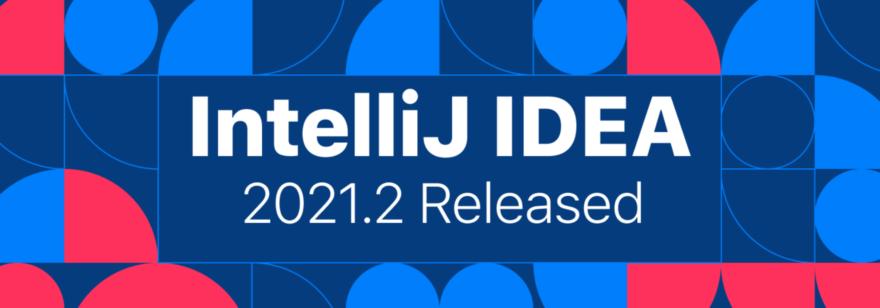 Обложка: IntelliJ IDEA 2021.2 официально вышла. Автозавершение кода на Kotlin, подключение к Docker через SSH и многое другое